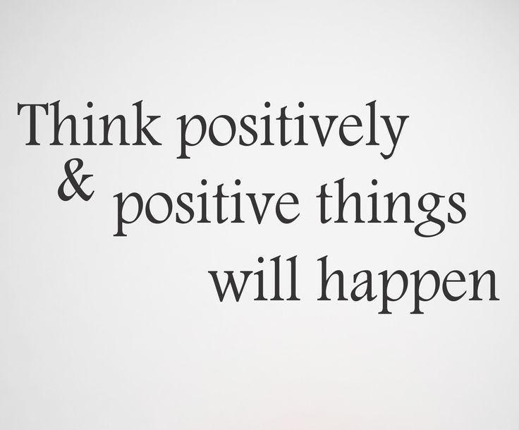 think positively and positive things will happen. Simple motivational inscription on a wall